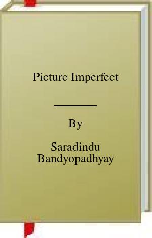 [PDF] [EPUB] Picture Imperfect Download by Saradindu Bandyopadhyay