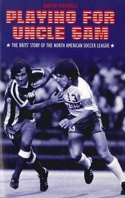 [PDF] [EPUB] Playing for Uncle Sam: The Brits' Story of the North American Soccer League Download by David Tossell