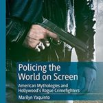[PDF] [EPUB] Policing the World on Screen: American Mythologies and Hollywood's Rogue Crimefighters Download