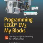 [PDF] [EPUB] Programming Lego(r) Ev3 My Blocks: Teaching Concepts and Preparing for Fll(r) Competition Download