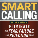 [PDF] [EPUB] Smart Calling: Eliminate the Fear, Failure, and Rejection from Cold Calling Download