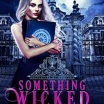 [PDF] [EPUB] Something Wicked (University of Morgana: Academy of Enchantments and Witchcraft #1) Download