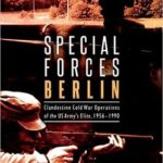 [PDF] [EPUB] Special Forces Berlin: Clandestine Cold War Operations of the U.S. Army's Elite, 1956-1990 Download
