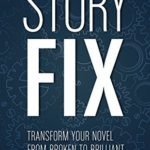 [PDF] [EPUB] Story Fix: Transform Your Novel from Broken to Brilliant Download