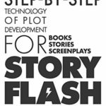[PDF] [EPUB] Story-Flash: Step-by-Step Technology of Plot Development (how to write a screenplay, screenwriting book, script writing, write a book, write suspense, … story structure (Story-Flash System Book 1) Download