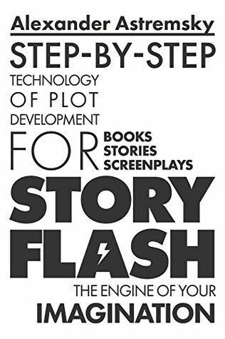 [PDF] [EPUB] Story-Flash: Step-by-Step Technology of Plot Development (how to write a screenplay, screenwriting book, script writing, write a book, write suspense, ... story structure (Story-Flash System Book 1) Download by Alexander Astremsky