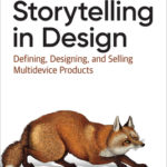 [PDF] [EPUB] Storytelling in Design: Defining, Designing, and Selling Multidevice Products Download