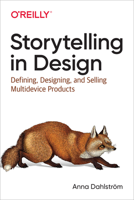 [PDF] [EPUB] Storytelling in Design: Defining, Designing, and Selling Multidevice Products Download by Anna Dahlström