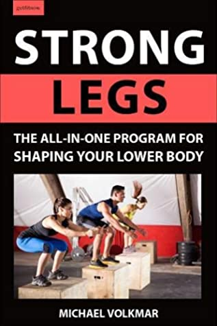 [PDF] [EPUB] Strong Legs: The All-In-One Program for Shaping Your Lower Body - Over 200 Workouts Download by Michael Volkmar
