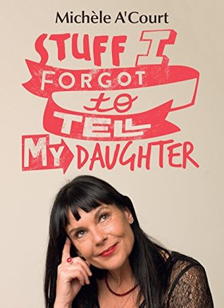 [PDF] [EPUB] Stuff I Forgot to Tell My Daughter Download by Michele A'Court