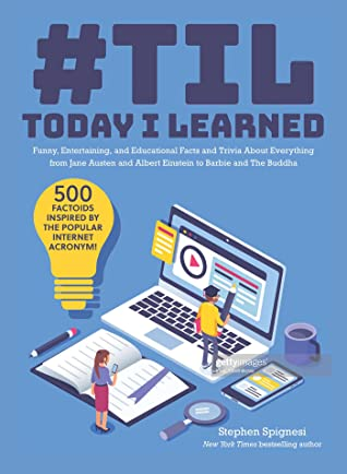 [PDF] [EPUB] #TIL: Today I Learned: Funny, Entertaining, and Educational Facts and Trivia About Everything from Jane Austen and Albert Einstein to Barbie and The Buddha Download by Stephen Spignesi
