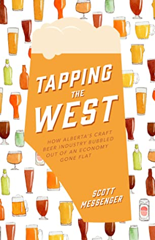 [PDF] [EPUB] Tapping the West: How Alberta's Craft Beer Industry Bubbled Out of an Economy Gone Flat Download by Scott Messenger