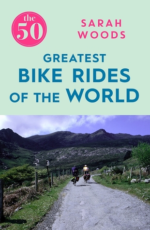 [PDF] [EPUB] The 50 Greatest Bike Rides of the World Download by Sarah Woods