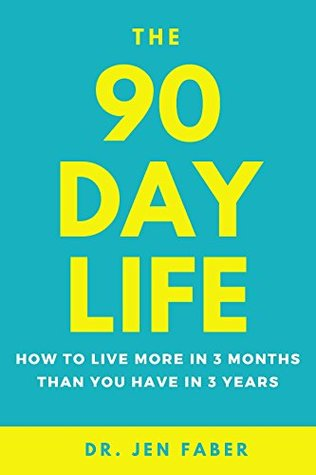 [PDF] [EPUB] The 90 Day Life: How to Live More in 3 Months Than You Have in 3 Years Download by Jen Faber