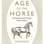 [PDF] [EPUB] The Age of the Horse: An Equine Journey Through Human History Download