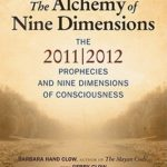 [PDF] [EPUB] The Alchemy of Nine Dimensions: The 2011 2012 Prophecies and Nine Dimensions of Consciousness Download