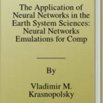 [PDF] [EPUB] The Application of Neural Networks in the Earth System Sciences: Neural Networks Emulations for Complex Multidimensional Mappings (Atmospheric and Oceanographic Sciences Library) Download