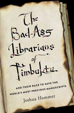 [PDF] [EPUB] The Bad-Ass Librarians of Timbuktu: And Their Race to Save the World's Most Precious Manuscripts Download by Joshua Hammer