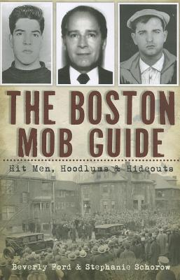 [PDF] [EPUB] The Boston Mob Guide: Hit Men, Hoodlums and Hideouts Download by Beverly Ford