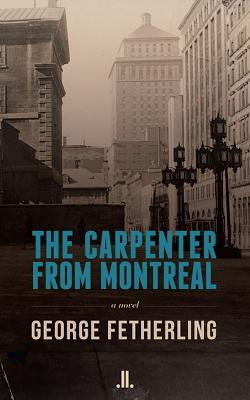 [PDF] [EPUB] The Carpenter from Montreal Download by George Fetherling