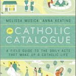 [PDF] [EPUB] The Catholic Catalogue: A Field Guide to the Daily Acts That Make Up a Catholic Life Download