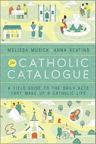 [PDF] [EPUB] The Catholic Catalogue: A Field Guide to the Daily Acts That Make Up a Catholic Life Download by Melissa Musick