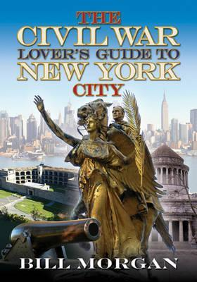 [PDF] [EPUB] The Civil War Lover's Guide to New York City Download by Bill Morgan