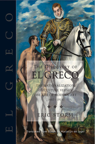 [PDF] [EPUB] The Discovery of El Greco: The Nationalization of Culture Versus the Rise of Modern Art (1860-1914) Download by Eric Storm