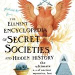 [PDF] [EPUB] The Element Encyclopedia of Secret Societies and Hidden History: The Ultimate A-Z of Ancient Mysteries, Lost Civilizations and Forgotten Wisdom Download