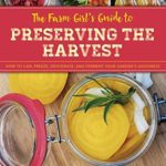 [PDF] [EPUB] The Farm Girl's Guide to Preserving the Harvest: How to Can, Freeze, Dehydrate, and Ferment Your Garden's Goodness Download
