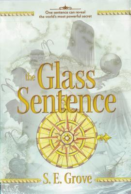 [PDF] [EPUB] The Glass Sentence (The Mapmakers Trilogy, #1) Download by S.E. Grove
