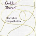 [PDF] [EPUB] The Golden Thread: How Fabric Changed History Download