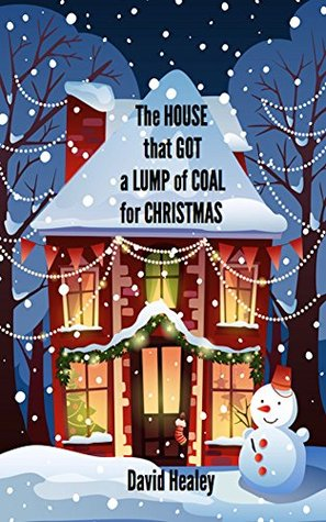 [PDF] [EPUB] The House That Got A Lump of Coal For Christmas Download by David Healey