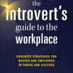 [PDF] [EPUB] The Introvert's Guide to the Workplace: Concrete Strategies for Bosses and Employees to Thrive and Succeed Download