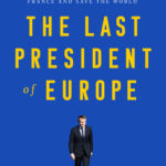 [PDF] [EPUB] The Last President of Europe: Emmanuel Macron's Race to Revive France and Save the World Download
