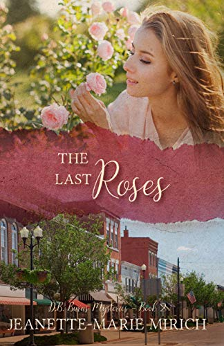 [PDF] [EPUB] The Last Roses (D.B. Burns Mysteries, #2) Download by Jeanette-Marie Mirich