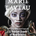 [PDF] [EPUB] The Magic of Marie Laveau: Embracing the Spiritual Legacy of the Voodoo Queen of New Orleans Download