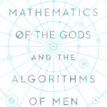 [PDF] [EPUB] The Mathematics of the Gods and the Algorithms of Men: A Cultural History Download
