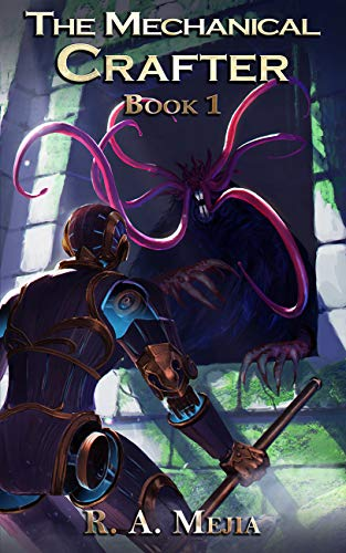 [PDF] [EPUB] The Mechanical Crafter (The Mechanical Crafter, #1) Download by R.A. Mejia