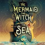 [PDF] [EPUB] The Mermaid, the Witch, and the Sea Download