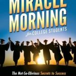 [PDF] [EPUB] The Miracle Morning for College Students: The Not-So-Obvious Secrets to Success in College and Life Download