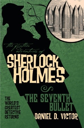 [PDF] [EPUB] The Seventh Bullet (The Further Adventures of Sherlock Holmes) Download by Daniel D. Victor