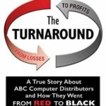 [PDF] [EPUB] The Turnaround: A True Story About ABC Computer Distributors and How They Went From Red to Black (Robert S. Curry's Losses to Profits Series Book 2) Download