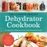 [PDF] [EPUB] The Ultimate Healthy Dehydrator Cookbook: 150 Easy, Nutritious Recipes to Make and Use Dehydrated Foods Throughout the Year Download