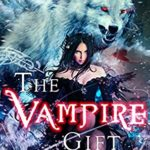 [PDF] [EPUB] The Vampire Gift: Deluxe Updated 2020 Edition Download