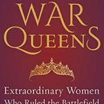 [PDF] [EPUB] The War Queens: Extraordinary Women Who Ruled the Battlefield Download