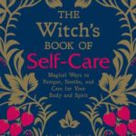 [PDF] [EPUB] The Witch's Book of Self-Care: Magical Ways to Pamper, Soothe, and Care for Your Body and Spirit Download
