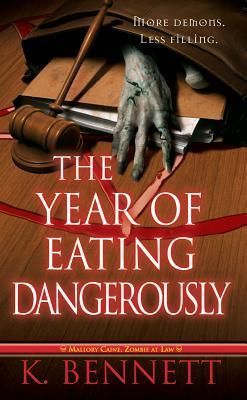 [PDF] [EPUB] The Year of Eating Dangerously (Mallory Caine, Zombie-at-Law, #2) Download by K.  Bennett
