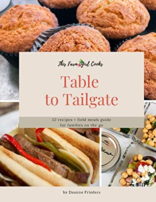 [PDF] [EPUB] This Farm Girl Cooks: Table to Tailgate: 52 recipes + field meals guide for families on the go Download by Deanne L Frieders