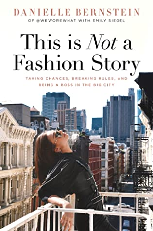 [PDF] [EPUB] This is Not a Fashion Story: Taking Chances, Breaking Rules, and Being a Boss in the Big City Download by Danielle Bernstein
